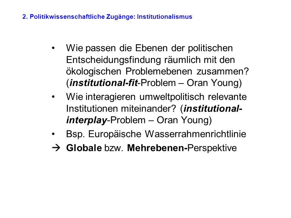 2. Politikwissenschaftliche Zugänge: Institutionalismus Wie passen die Ebenen der politischen Entscheidungsfindung räumlich mit den ökologischen Probl