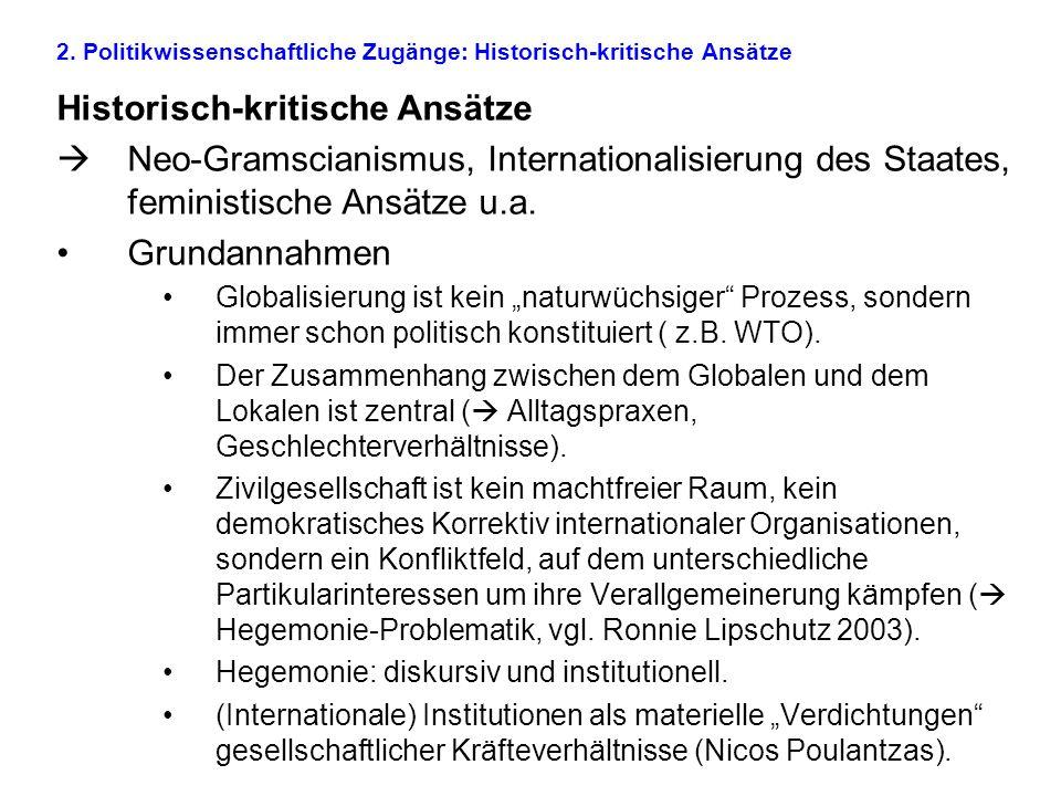 2. Politikwissenschaftliche Zugänge: Historisch-kritische Ansätze Historisch-kritische Ansätze  Neo-Gramscianismus, Internationalisierung des Staates