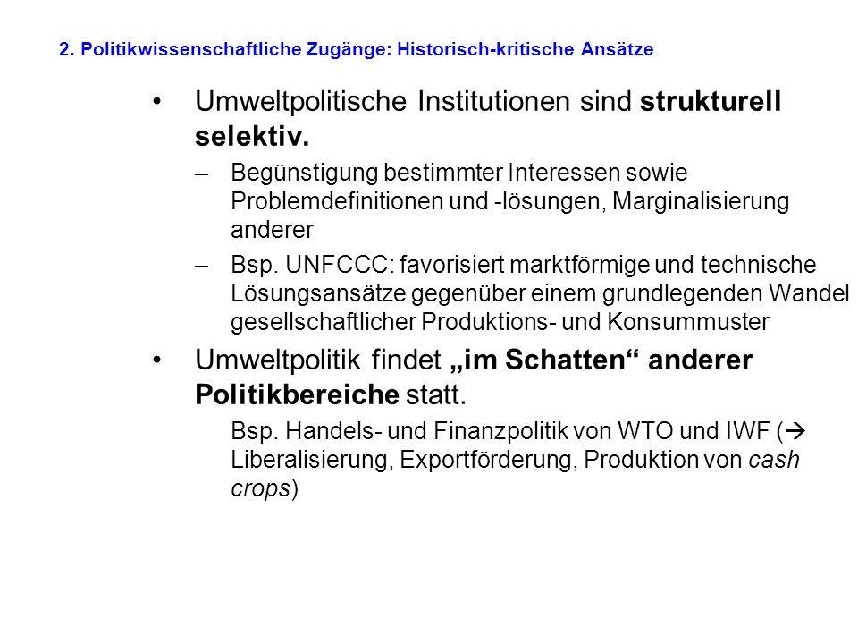 2. Politikwissenschaftliche Zugänge: Historisch-kritische Ansätze Umweltpolitische Institutionen sind strukturell selektiv. –Begünstigung bestimmter I
