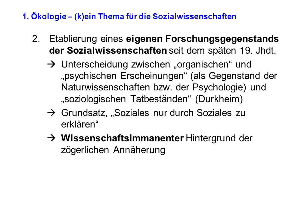 1. Ökologie – (k)ein Thema für die Sozialwissenschaften 2.Etablierung eines eigenen Forschungsgegenstands der Sozialwissenschaften seit dem späten 19.