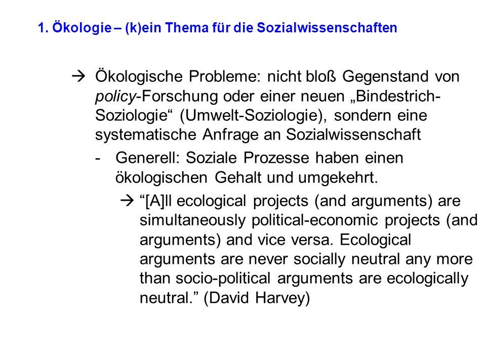 """1. Ökologie – (k)ein Thema für die Sozialwissenschaften  Ökologische Probleme: nicht bloß Gegenstand von policy-Forschung oder einer neuen """"Bindestri"""