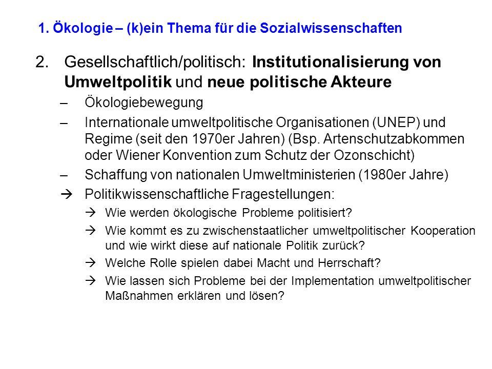 1. Ökologie – (k)ein Thema für die Sozialwissenschaften 2.Gesellschaftlich/politisch: Institutionalisierung von Umweltpolitik und neue politische Akte