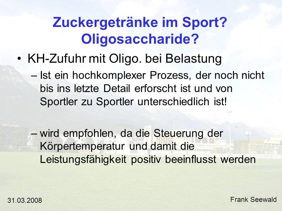 Zuckergetränke im Sport.Oligosaccharide. Frank Seewald 31.03.2008 KH-Zufuhr mit Oligo.