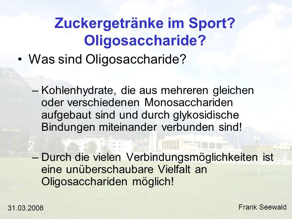 Zuckergetränke im Sport.Oligosaccharide. Frank Seewald 31.03.2008 Was sind Oligosaccharide.
