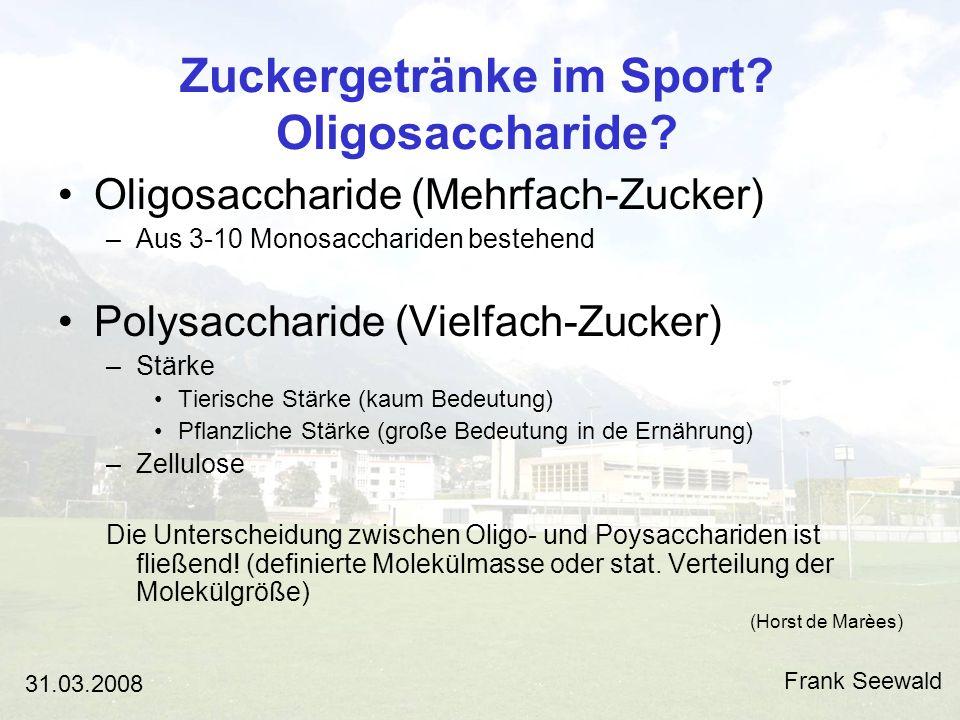 Zuckergetränke im Sport? Oligosaccharide? Frank Seewald 31.03.2008 Vielen Dank!