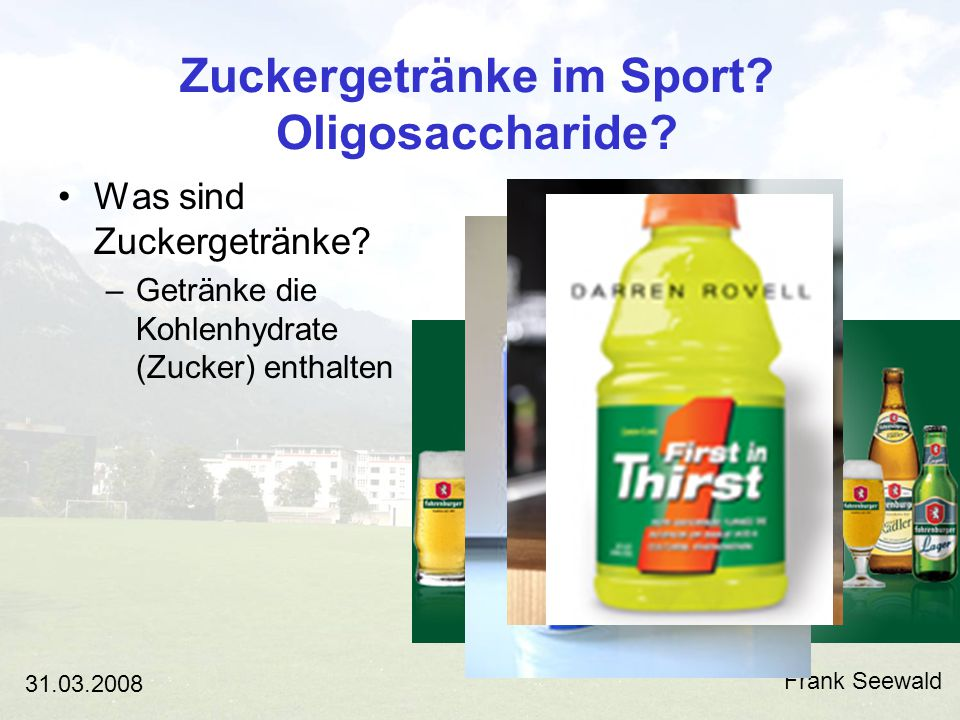 Zuckergetränke im Sport.Oligosaccharide. Frank Seewald 31.03.2008 Warum Getränke.