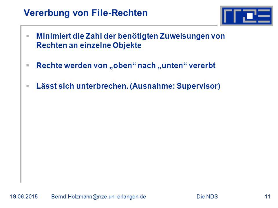 """Die NDS19.06.2015Bernd.Holzmann@rrze.uni-erlangen.de11 Vererbung von File-Rechten  Minimiert die Zahl der benötigten Zuweisungen von Rechten an einzelne Objekte  Rechte werden von """"oben nach """"unten vererbt  Lässt sich unterbrechen."""