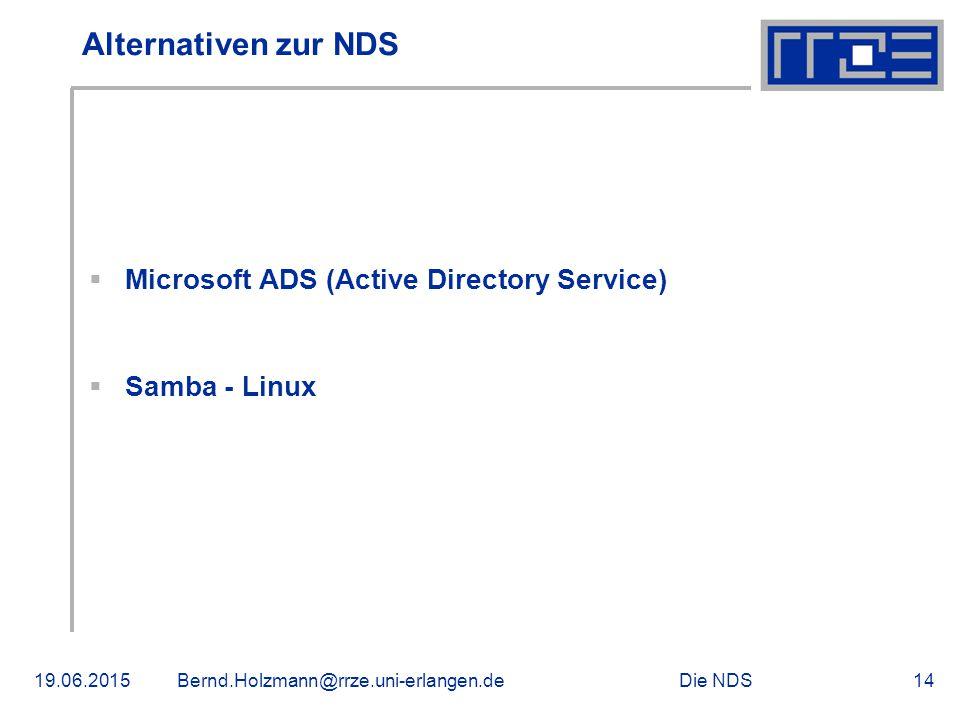 Die NDS19.06.2015Bernd.Holzmann@rrze.uni-erlangen.de14 Alternativen zur NDS  Microsoft ADS (Active Directory Service)  Samba - Linux