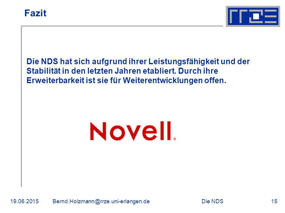 Die NDS19.06.2015Bernd.Holzmann@rrze.uni-erlangen.de15 Fazit Die NDS hat sich aufgrund ihrer Leistungsfähigkeit und der Stabilität in den letzten Jahren etabliert.