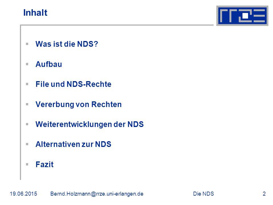 Die NDS19.06.2015Bernd.Holzmann@rrze.uni-erlangen.de2 Inhalt  Was ist die NDS?  Aufbau  File und NDS-Rechte  Vererbung von Rechten  Weiterentwick