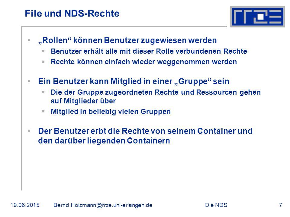 """Die NDS19.06.2015Bernd.Holzmann@rrze.uni-erlangen.de7 File und NDS-Rechte  """"Rollen können Benutzer zugewiesen werden  Benutzer erhält alle mit dieser Rolle verbundenen Rechte  Rechte können einfach wieder weggenommen werden  Ein Benutzer kann Mitglied in einer """"Gruppe sein  Die der Gruppe zugeordneten Rechte und Ressourcen gehen auf Mitglieder über  Mitglied in beliebig vielen Gruppen  Der Benutzer erbt die Rechte von seinem Container und den darüber liegenden Containern"""
