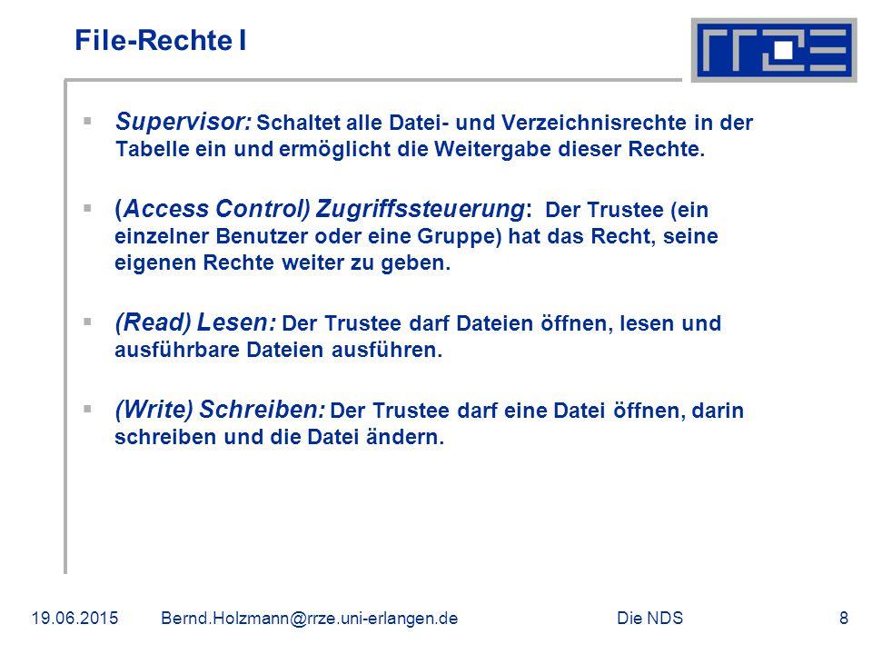 Die NDS19.06.2015Bernd.Holzmann@rrze.uni-erlangen.de8 File-Rechte I  Supervisor: Schaltet alle Datei- und Verzeichnisrechte in der Tabelle ein und ermöglicht die Weitergabe dieser Rechte.