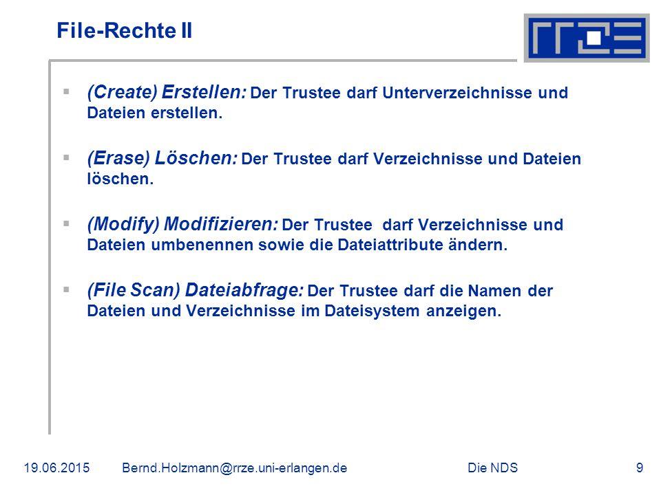 Die NDS19.06.2015Bernd.Holzmann@rrze.uni-erlangen.de9 File-Rechte II  (Create) Erstellen: Der Trustee darf Unterverzeichnisse und Dateien erstellen.