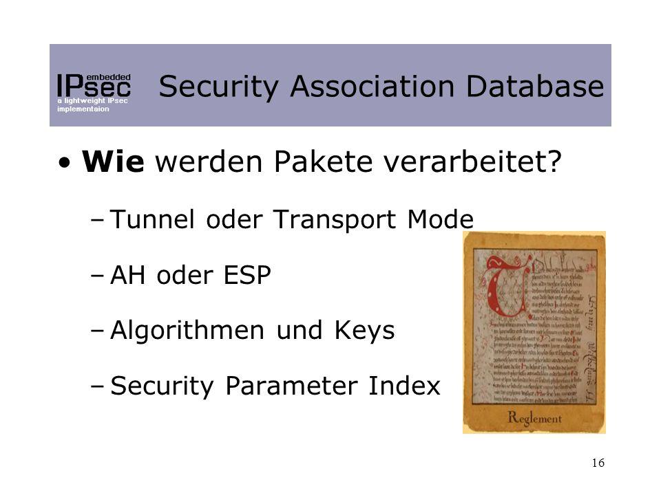 16 Security Association Database Wie werden Pakete verarbeitet.