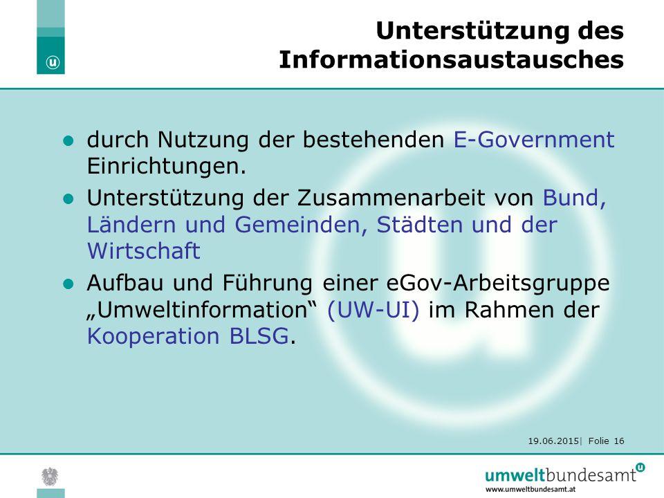 19.06.2015| Folie 16 Unterstützung des Informationsaustausches durch Nutzung der bestehenden E-Government Einrichtungen.