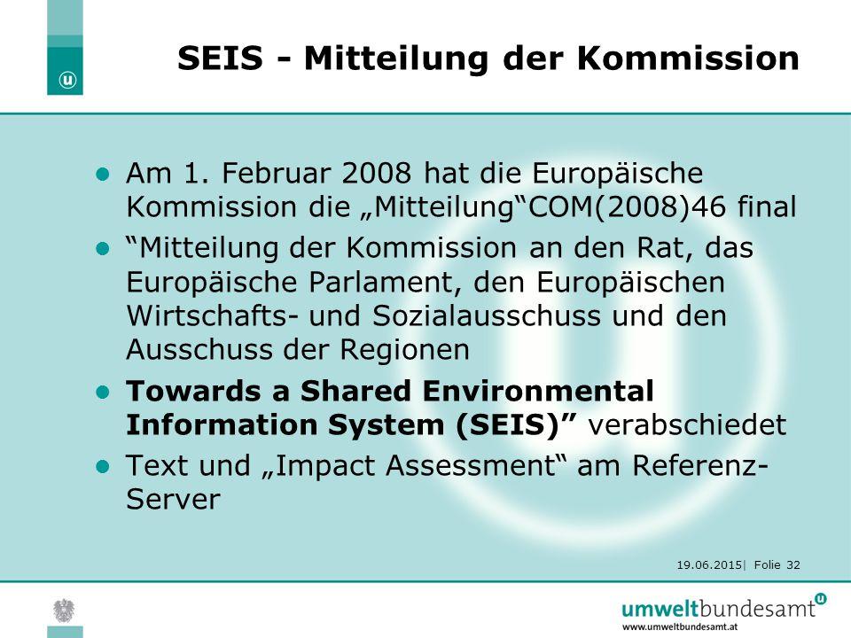 19.06.2015| Folie 32 SEIS - Mitteilung der Kommission Am 1.