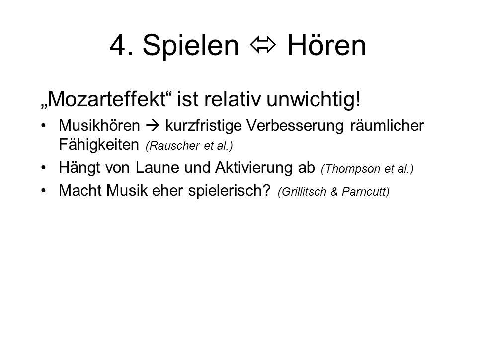 """4. Spielen  Hören """"Mozarteffekt"""" ist relativ unwichtig! Musikhören  kurzfristige Verbesserung räumlicher Fähigkeiten (Rauscher et al.) Hängt von Lau"""