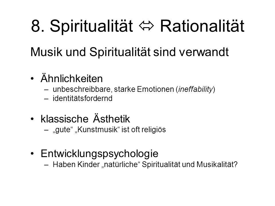 8. Spiritualität  Rationalität Musik und Spiritualität sind verwandt Ähnlichkeiten –unbeschreibbare, starke Emotionen (ineffability) –identitätsforde