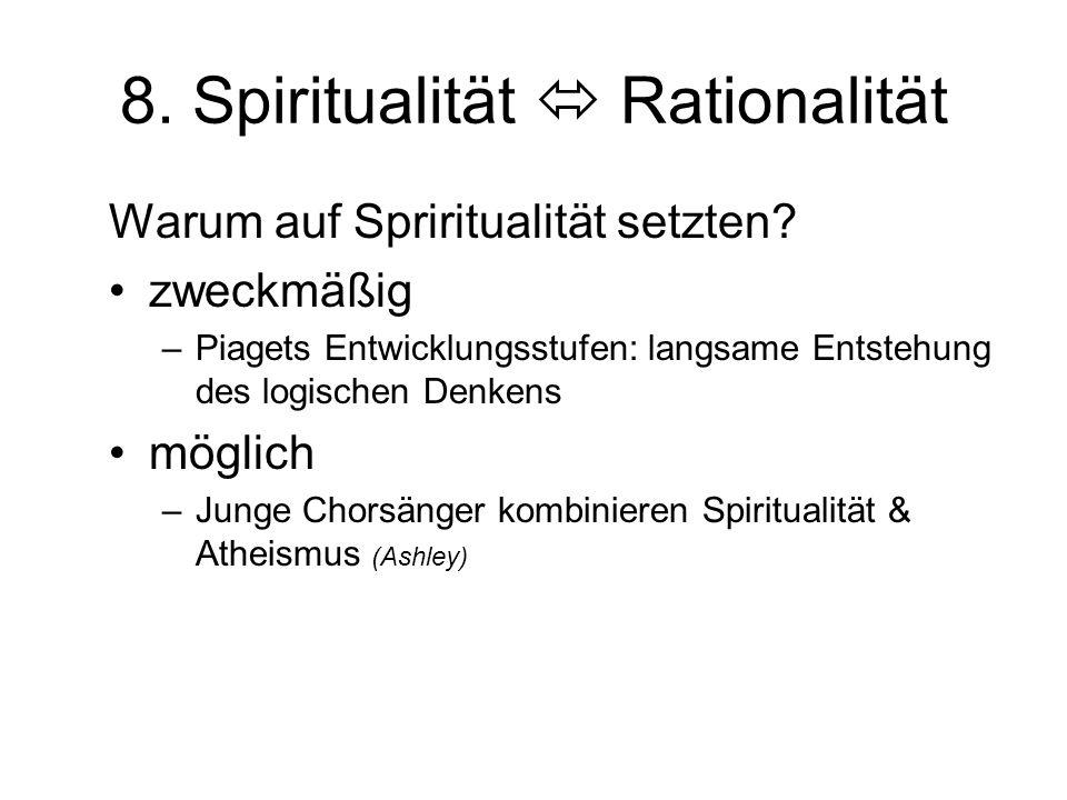 8. Spiritualität  Rationalität Warum auf Spriritualität setzten? zweckmäßig –Piagets Entwicklungsstufen: langsame Entstehung des logischen Denkens mö