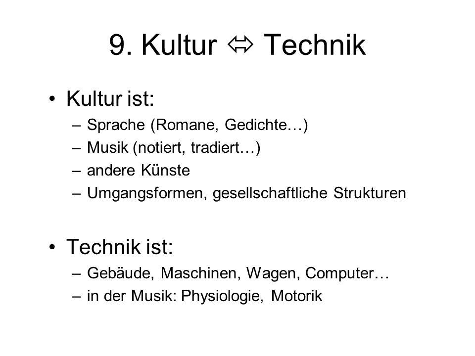 9. Kultur  Technik Kultur ist: –Sprache (Romane, Gedichte…) –Musik (notiert, tradiert…) –andere Künste –Umgangsformen, gesellschaftliche Strukturen T