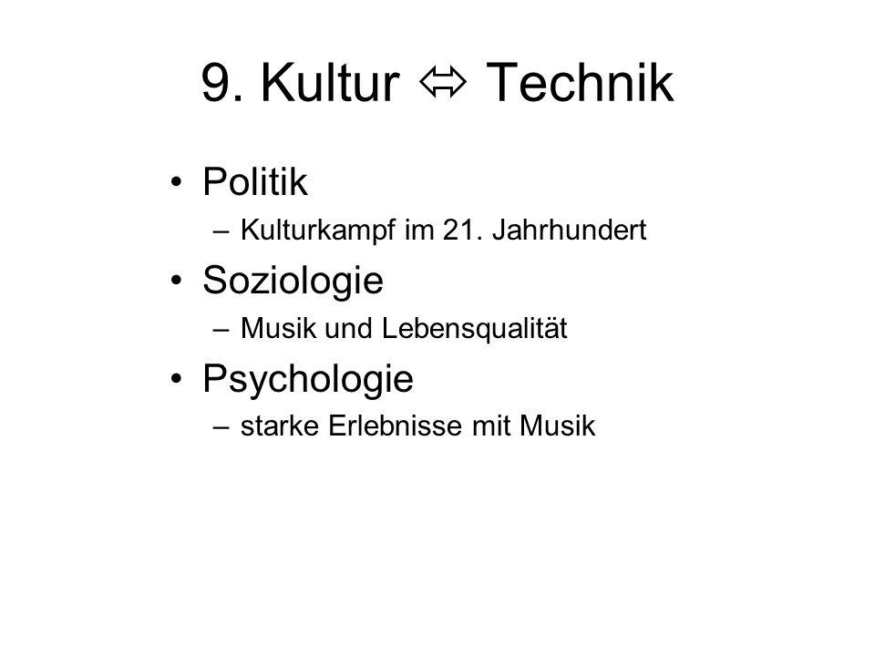 9. Kultur  Technik Politik –Kulturkampf im 21. Jahrhundert Soziologie –Musik und Lebensqualität Psychologie –starke Erlebnisse mit Musik