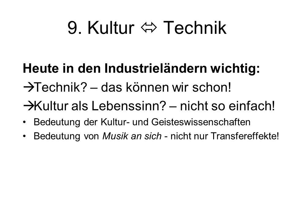 9. Kultur  Technik Heute in den Industrieländern wichtig:  Technik? – das können wir schon!  Kultur als Lebenssinn? – nicht so einfach! Bedeutung d