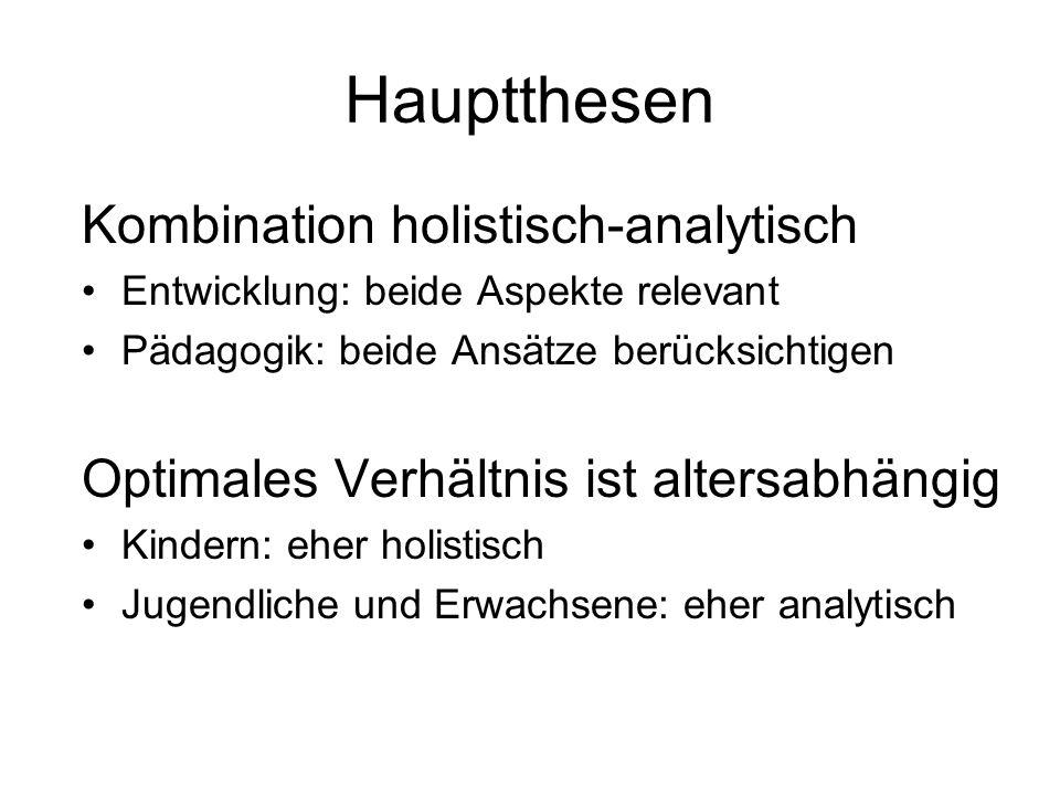Hauptthesen Kombination holistisch-analytisch Entwicklung: beide Aspekte relevant Pädagogik: beide Ansätze berücksichtigen Optimales Verhältnis ist al