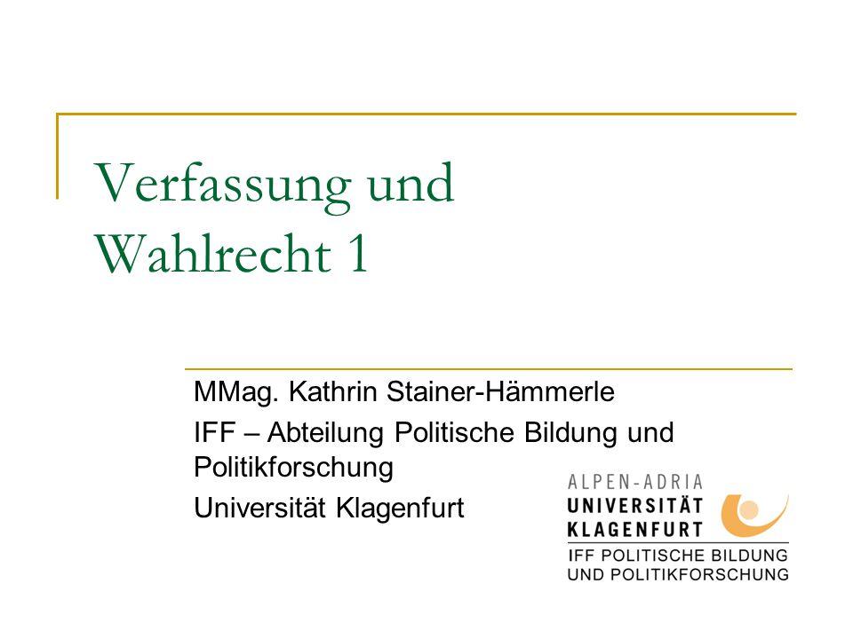 Verfassung und Wahlrecht 1 MMag. Kathrin Stainer-Hämmerle IFF – Abteilung Politische Bildung und Politikforschung Universität Klagenfurt