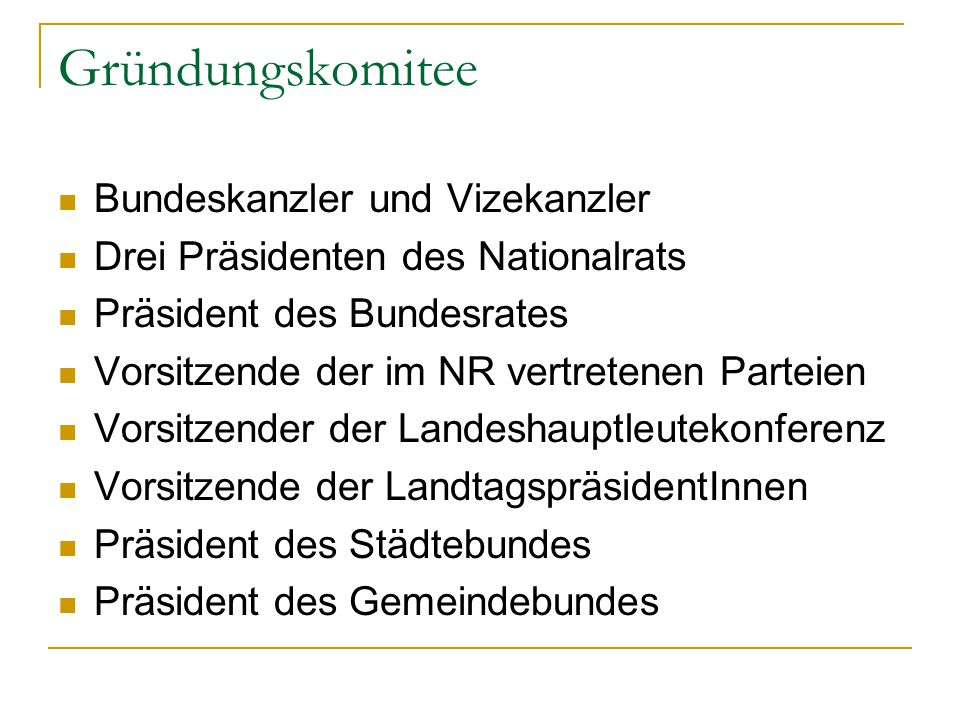 Gründungskomitee Bundeskanzler und Vizekanzler Drei Präsidenten des Nationalrats Präsident des Bundesrates Vorsitzende der im NR vertretenen Parteien