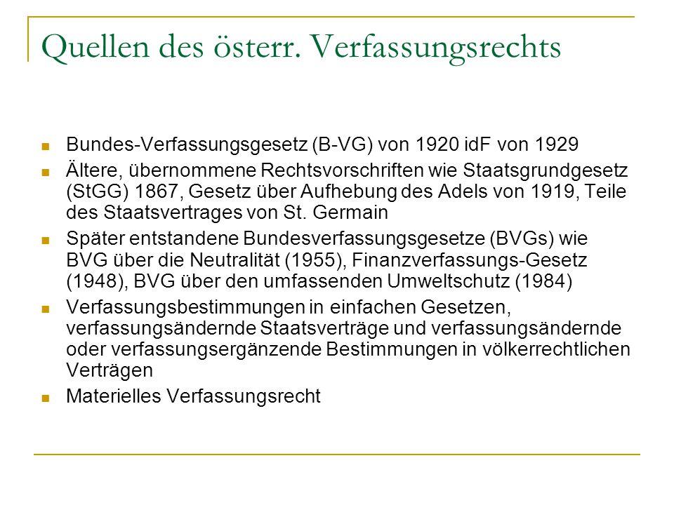 Quellen des österr. Verfassungsrechts Bundes-Verfassungsgesetz (B-VG) von 1920 idF von 1929 Ältere, übernommene Rechtsvorschriften wie Staatsgrundgese