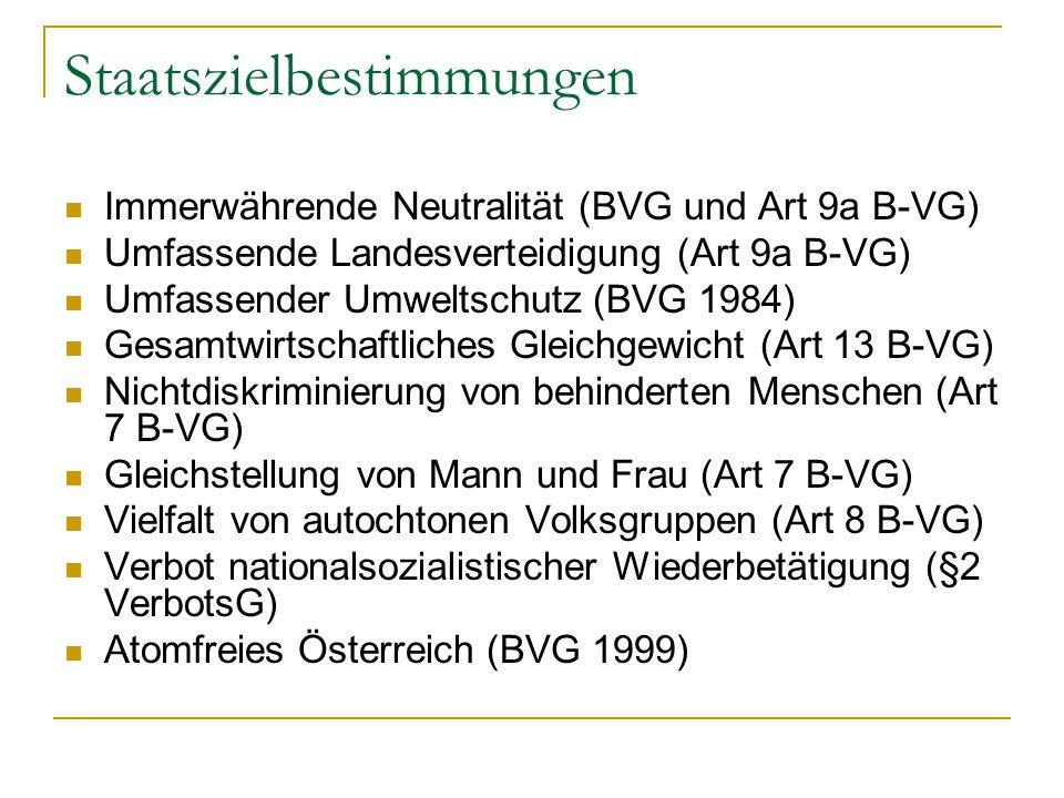 Staatszielbestimmungen Immerwährende Neutralität (BVG und Art 9a B-VG) Umfassende Landesverteidigung (Art 9a B-VG) Umfassender Umweltschutz (BVG 1984)