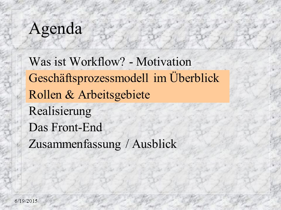 6/19/2015 Agenda Was ist Workflow? - Motivation Geschäftsprozessmodell im Überblick Rollen & Arbeitsgebiete Realisierung Das Front-End Zusammenfassung