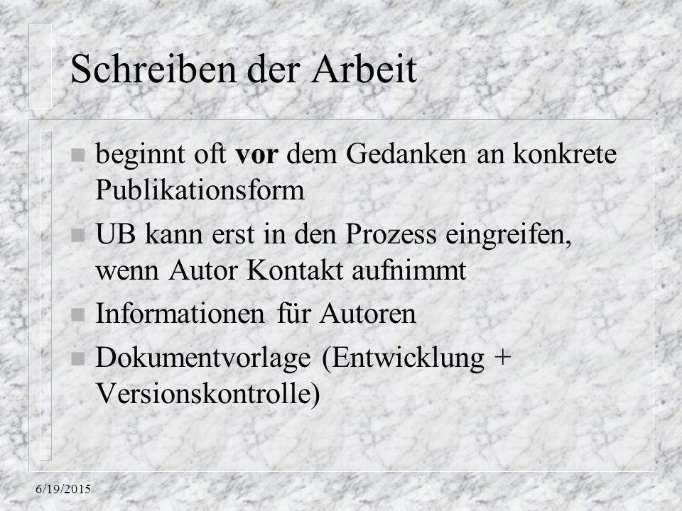 6/19/2015 Schreiben der Arbeit n beginnt oft vor dem Gedanken an konkrete Publikationsform n UB kann erst in den Prozess eingreifen, wenn Autor Kontakt aufnimmt n Informationen für Autoren n Dokumentvorlage (Entwicklung + Versionskontrolle)