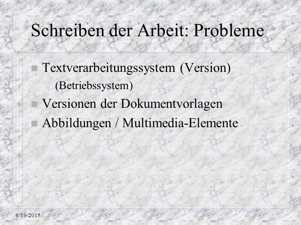 6/19/2015 Schreiben der Arbeit: Probleme n Textverarbeitungssystem (Version) – (Betriebssystem) n Versionen der Dokumentvorlagen n Abbildungen / Multi