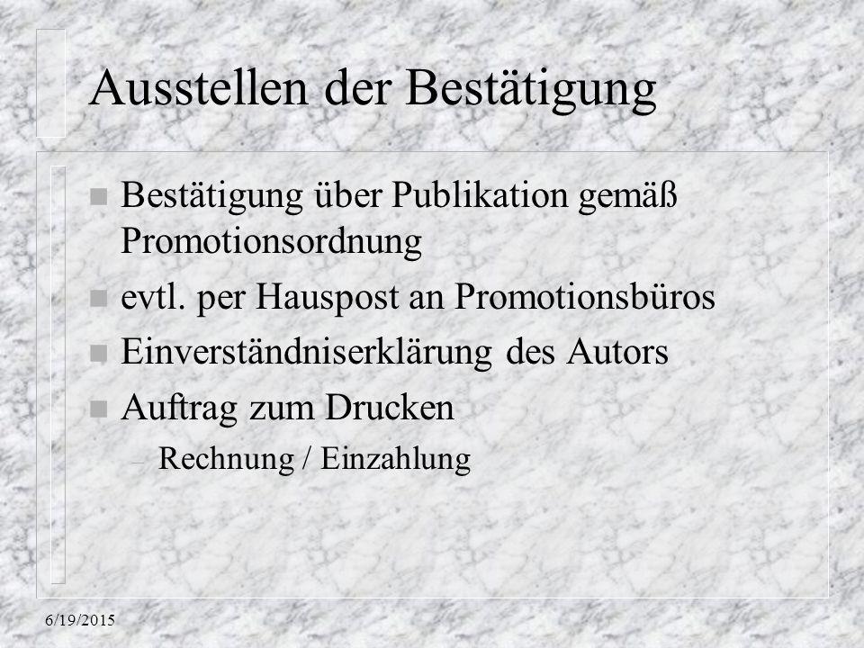 6/19/2015 Ausstellen der Bestätigung n Bestätigung über Publikation gemäß Promotionsordnung n evtl. per Hauspost an Promotionsbüros n Einverständniser