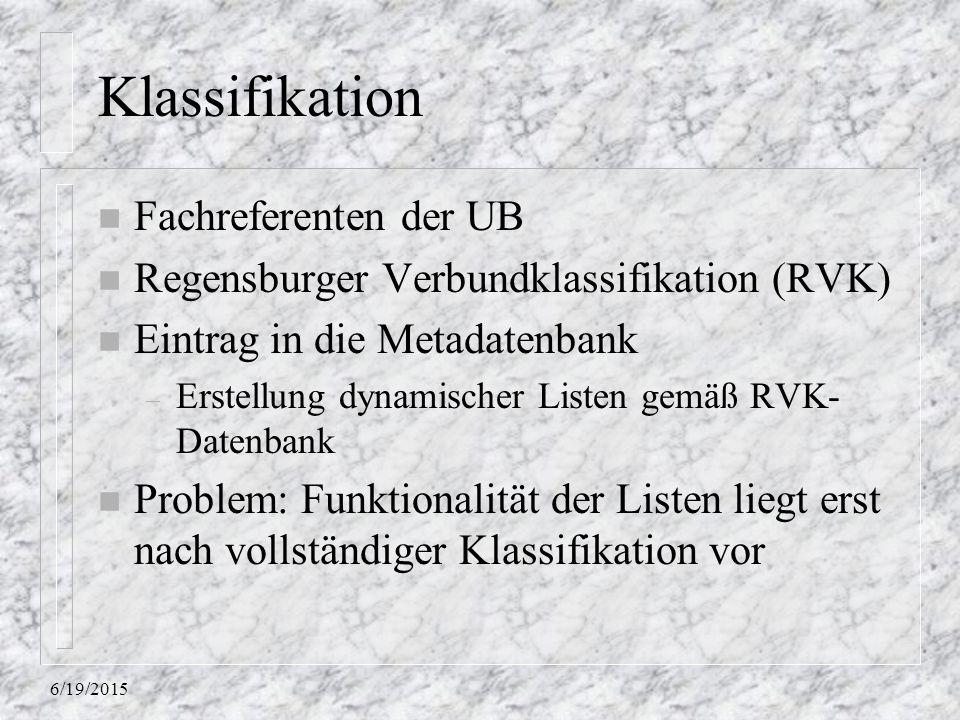 6/19/2015 Klassifikation n Fachreferenten der UB n Regensburger Verbundklassifikation (RVK) n Eintrag in die Metadatenbank – Erstellung dynamischer Li