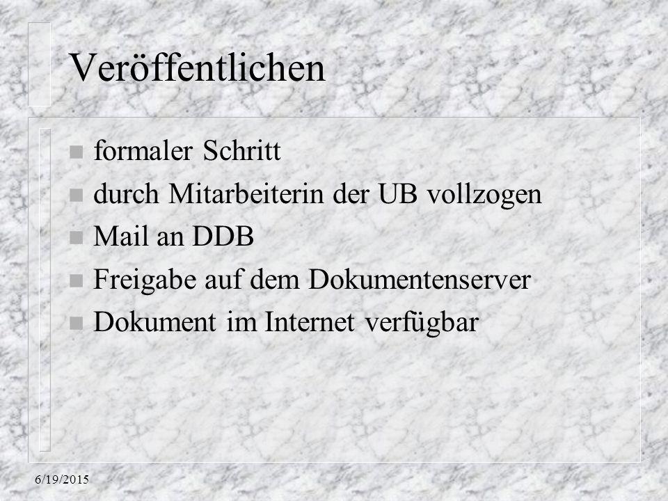 6/19/2015 Veröffentlichen n formaler Schritt n durch Mitarbeiterin der UB vollzogen n Mail an DDB n Freigabe auf dem Dokumentenserver n Dokument im In