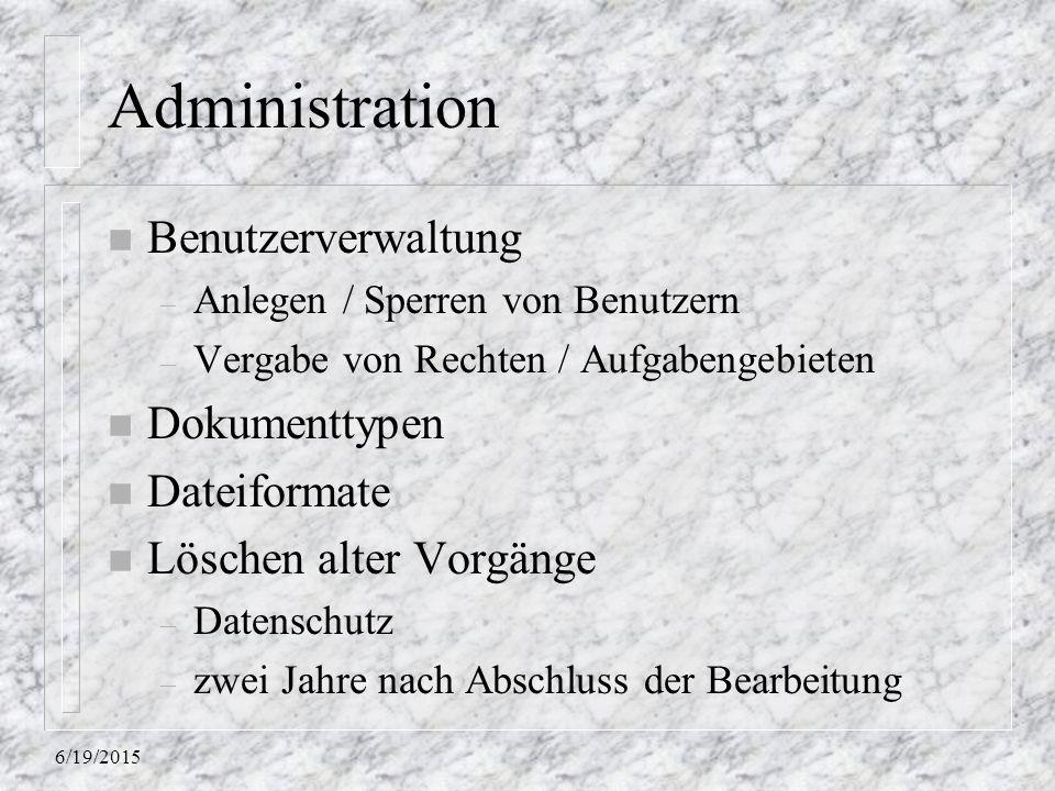 6/19/2015 Administration n Benutzerverwaltung – Anlegen / Sperren von Benutzern – Vergabe von Rechten / Aufgabengebieten n Dokumenttypen n Dateiformat