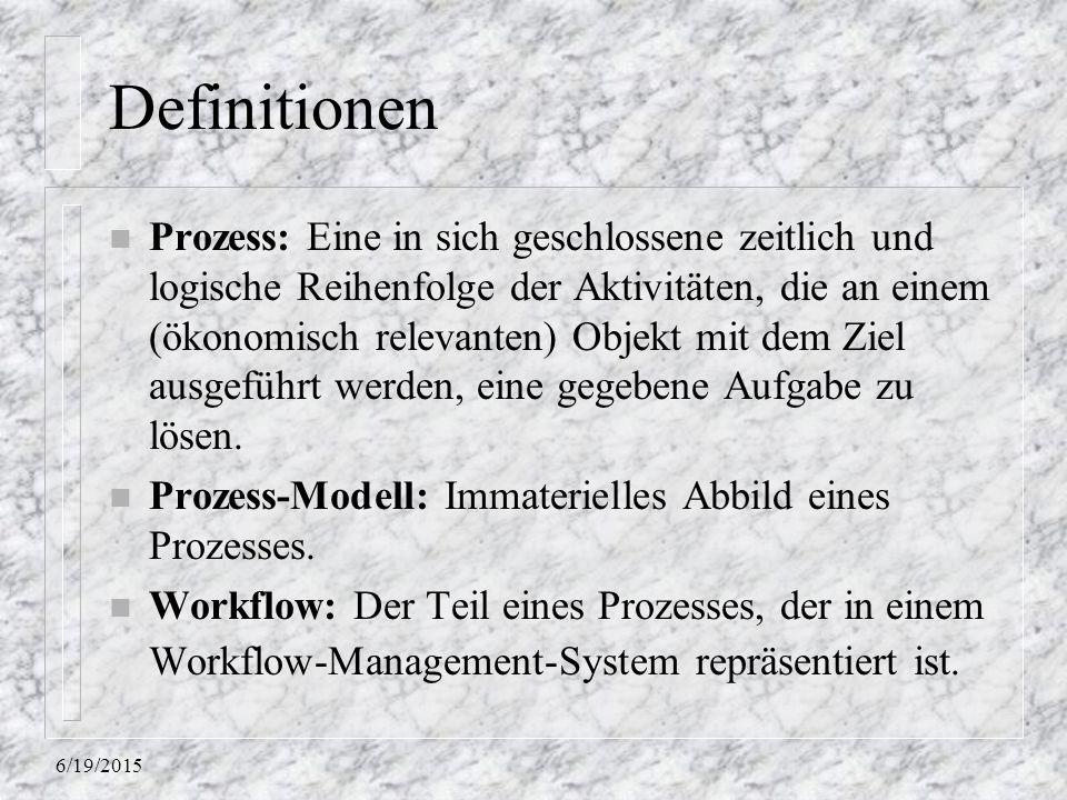 6/19/2015 Definitionen (2) n Workflow-Modell: Immaterielles Abbild eines Workflows, das für die Ausführung innerhalb eines Workflow-Management-Systems erstellt wurde.