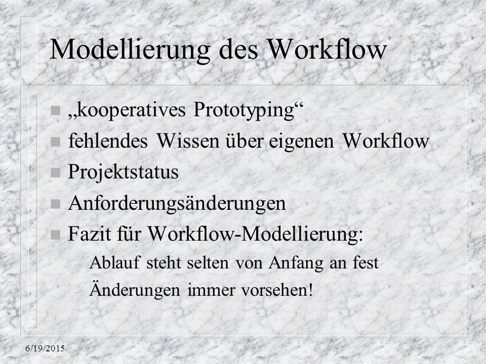 """6/19/2015 Modellierung des Workflow n """"kooperatives Prototyping n fehlendes Wissen über eigenen Workflow n Projektstatus n Anforderungsänderungen n Fazit für Workflow-Modellierung: – Ablauf steht selten von Anfang an fest – Änderungen immer vorsehen!"""