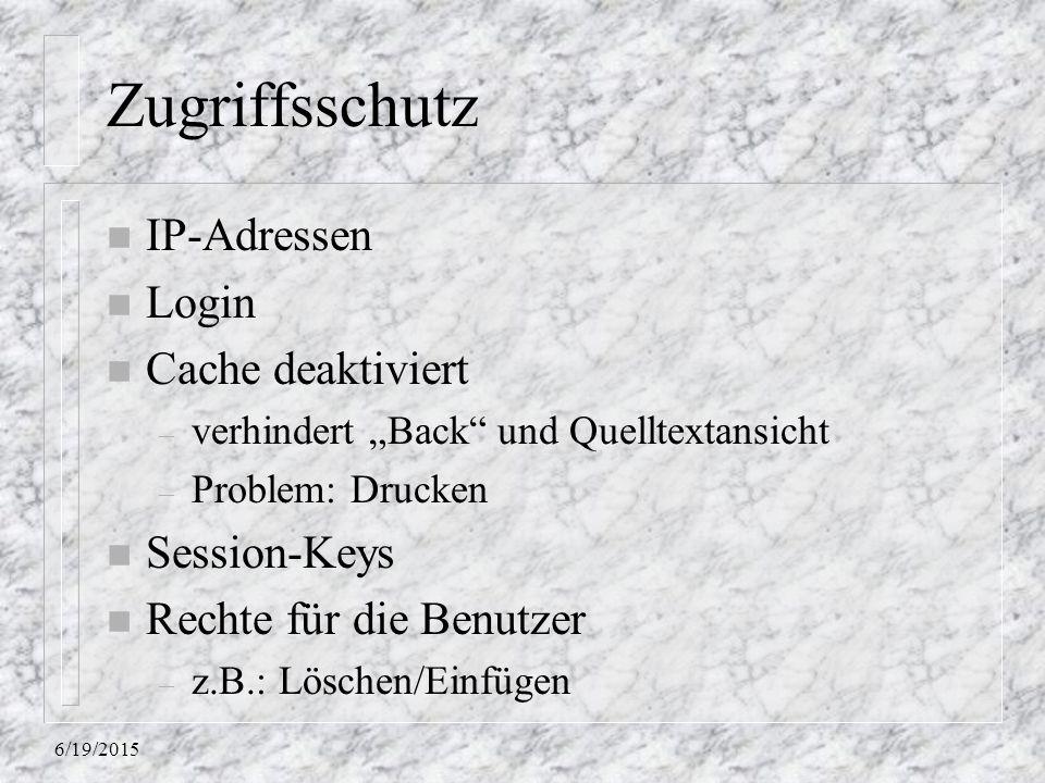 """6/19/2015 Zugriffsschutz n IP-Adressen n Login n Cache deaktiviert – verhindert """"Back"""" und Quelltextansicht – Problem: Drucken n Session-Keys n Rechte"""