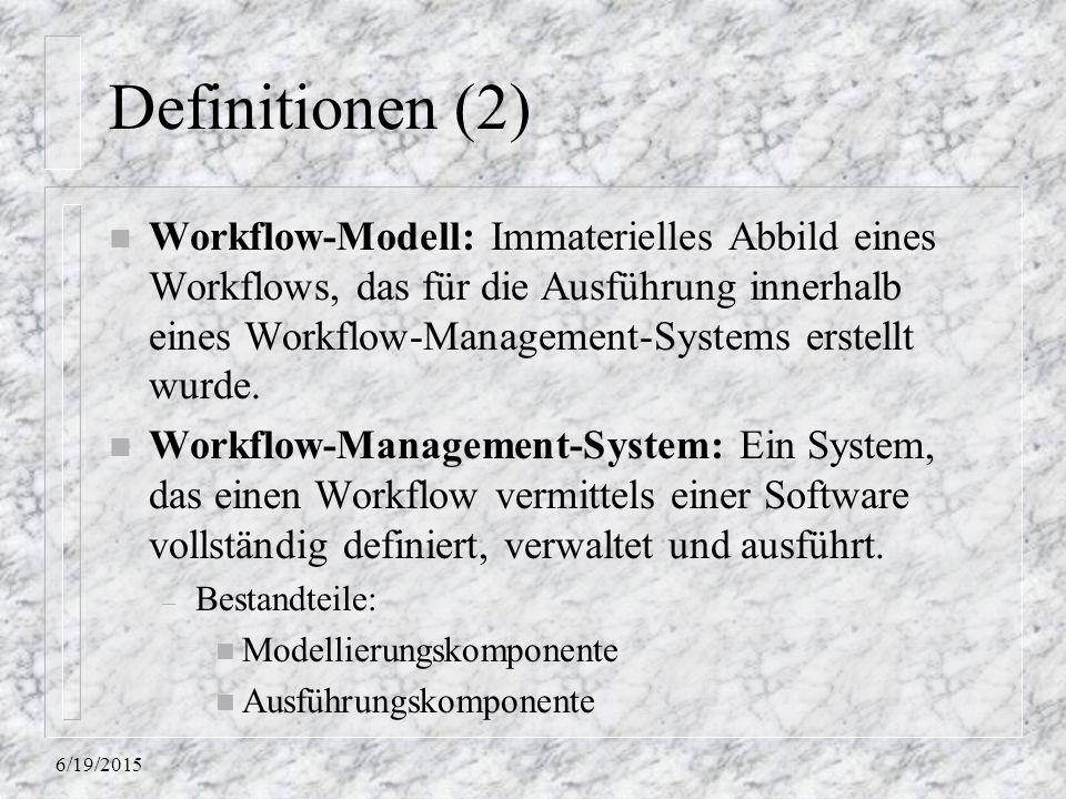 6/19/2015 Definitionen (2) n Workflow-Modell: Immaterielles Abbild eines Workflows, das für die Ausführung innerhalb eines Workflow-Management-Systems