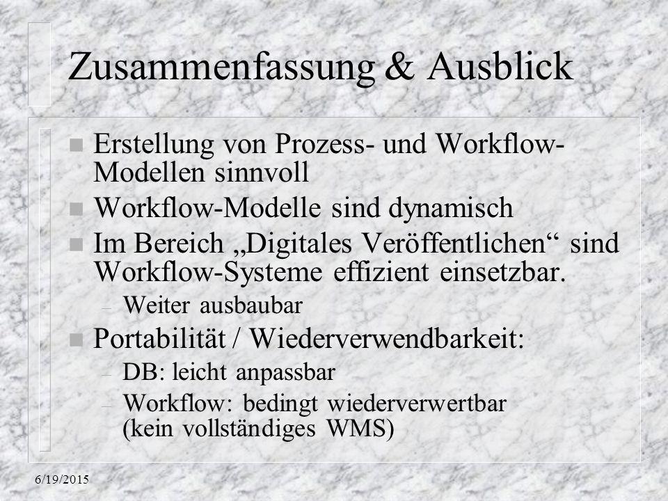 """6/19/2015 Zusammenfassung & Ausblick n Erstellung von Prozess- und Workflow- Modellen sinnvoll n Workflow-Modelle sind dynamisch n Im Bereich """"Digital"""
