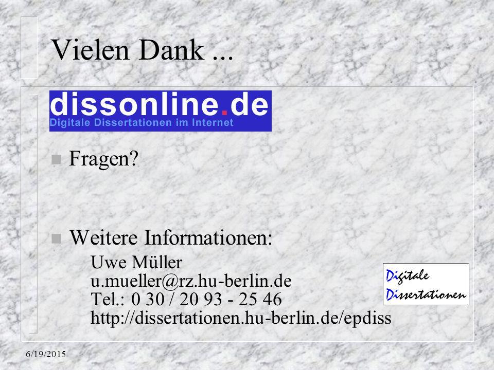 6/19/2015 Vielen Dank... n Fragen? n Weitere Informationen: – Uwe Müller u.mueller@rz.hu-berlin.de Tel.: 0 30 / 20 93 - 25 46 http://dissertationen.hu