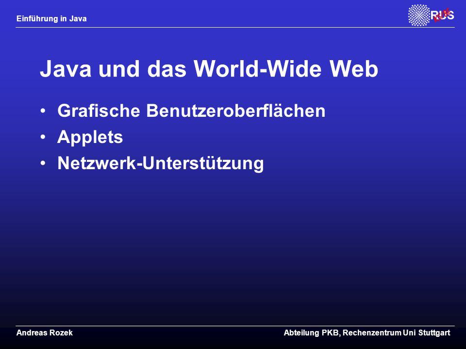 Einführung in Java Andreas RozekAbteilung PKB, Rechenzentrum Uni Stuttgart Java und das World-Wide Web Grafische Benutzeroberflächen Applets Netzwerk-Unterstützung