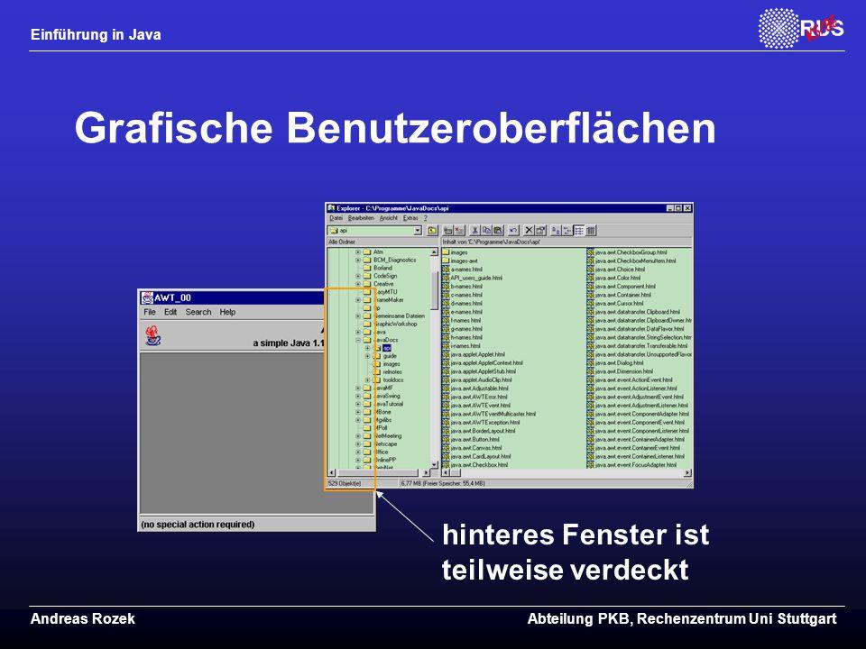 Einführung in Java Andreas RozekAbteilung PKB, Rechenzentrum Uni Stuttgart Grafische Benutzeroberflächen hinteres Fenster ist teilweise verdeckt