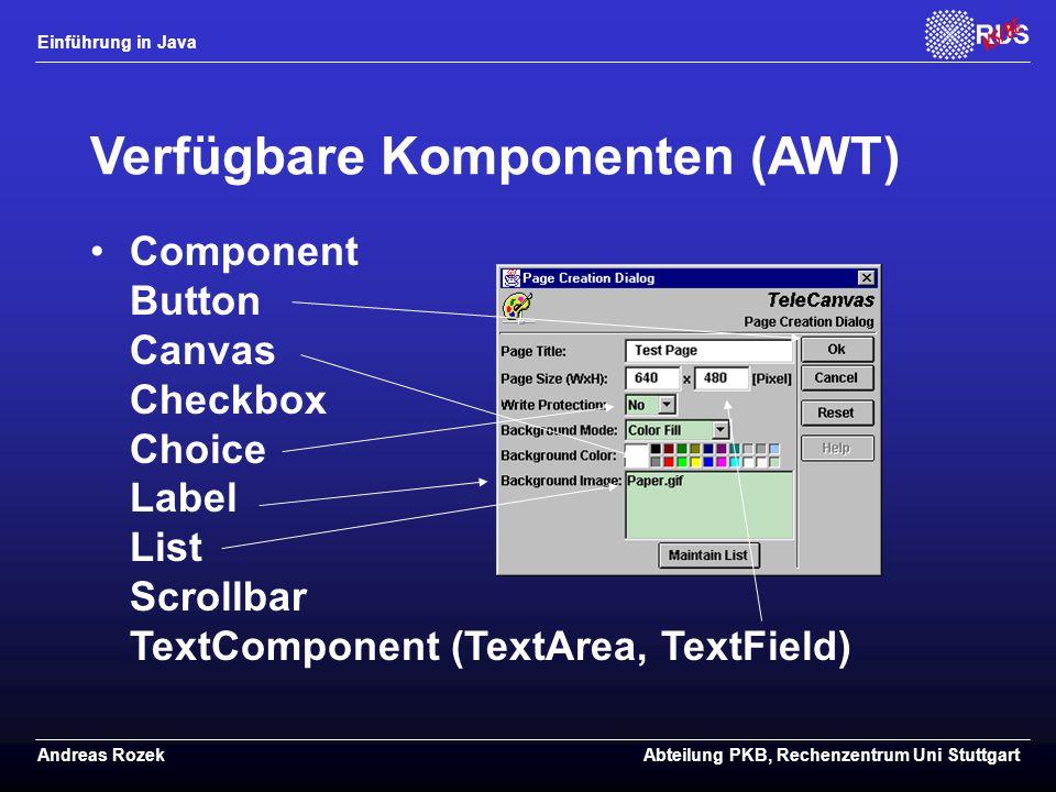 Einführung in Java Andreas RozekAbteilung PKB, Rechenzentrum Uni Stuttgart Verfügbare Komponenten (AWT) Component Button Canvas Checkbox Choice Label List Scrollbar TextComponent (TextArea, TextField)