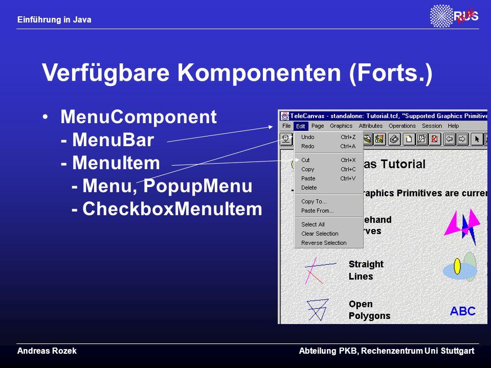 Einführung in Java Andreas RozekAbteilung PKB, Rechenzentrum Uni Stuttgart Verfügbare Komponenten (Forts.) MenuComponent - MenuBar - MenuItem - Menu, PopupMenu - CheckboxMenuItem