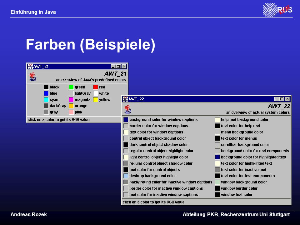 Einführung in Java Andreas RozekAbteilung PKB, Rechenzentrum Uni Stuttgart Farben (Beispiele)