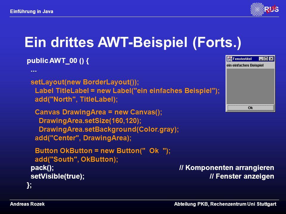 Einführung in Java Andreas RozekAbteilung PKB, Rechenzentrum Uni Stuttgart Ein drittes AWT-Beispiel (Forts.) public AWT_00 () {...